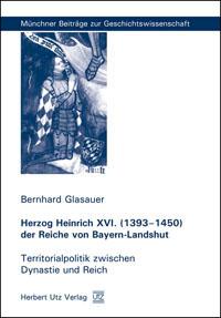 Herzog Heinrich XVI. (1393 - 1450) der Reiche von Bayern-Landshut