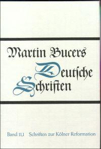 Deutsche Schriften, Bd. 11,1: Schriften zur Kölner Reformation