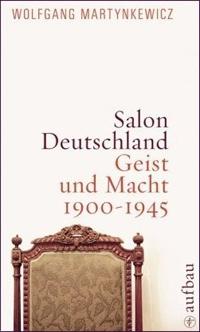 Salon Deutschland: Geist und Macht 1900-1945