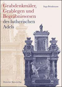 Grabdenkmäler, Grablegen und Begräbniswesen des lutherischen Adels