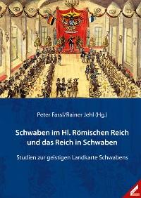 Schwaben im Hl. Römischen Reich und das Reich in Schwaben