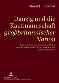 Danzig und die Kaufmannschaft großbritannischer Nation