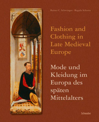 Fashion and Clothing in Late Medieval Europe - Mode und Kleidung im Europa des späten Mittelalters