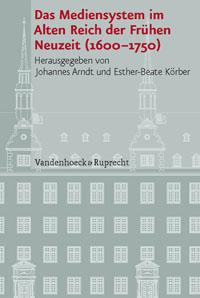 Das Mediensystem im Alten Reich der Frühen Neuzeit (1600-1750)