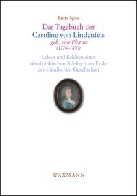Das Tagebuch der Caroline von Lindenfels, geb. von Flotow (1774-1850)