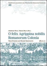 O felix Agrippina nobilis Romanorum Colonia