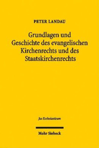 Grundlagen und Geschichte des evangelischen Kirchenrechts und des Staatskirchenrechts