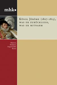 König Jérôme (1807-1813): Was er zurückließ, was er mitnahm