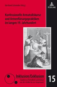 Konfessionelle Armutsdiskurse und Armenfürsorgepraktiken im langen 19. Jahrhundert