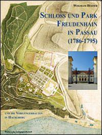 Schloss und Park Freudenhain in Passau (1786-1795) und die Vorgängerbauten in Hacklberg