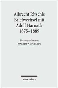 Albrecht Ritschls Briefwechsel mit Adolf Harnack 1875-1889