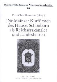 Die Mainzer Kurfürsten des Hauses Schönborn als Reichserzkanzler und Landesherren