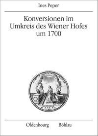 Konversionen im Umkreis des Wiener Hofes um 1700