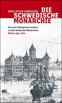 Die schwedische Monarchie. Von den Vikingerherrschern zu den modernen Monarchen