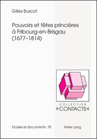 Pouvoirs et fêtes princières à Fribourg-en-Brisgau (1677-1814)