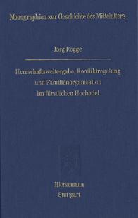 Herrschaftsweitergabe, Konfliktregelung und Familienorganisation im fürstlichen Hochadel