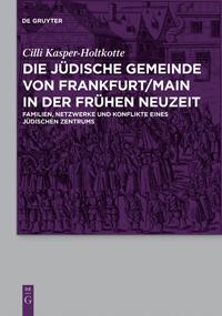 Die jüdische Gemeinde von Frankfurt/Main in der Frühen Neuzeit