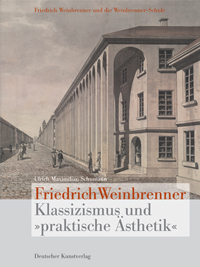 """Friedrich Weinbrenner: Klassizismus und """"praktische Ästhetik"""""""