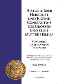 Historie über Herkunft und Jugend Constantins des Grossen und seine Mutter Helena