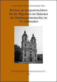 Kirchen als Integrationsfaktor für die Migranten im Südosten der Habsburgermonarchie im 18. Jahrhundert