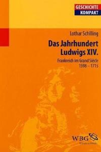 Das Jahrhundert Ludwigs XIV.
