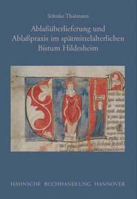 Ablaßüberlieferung und Ablaßpraxis im spätmittelalterlichen Bistum Hildesheim