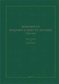 Mémoires de Benjamin Aubery du Maurier, ambassadeur protestant de Louis XIII (1566-1636)