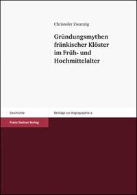 Gründungsmythen fränkischer Klöster im Früh- und Hochmittelalter