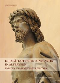 Die spätgotische Tonplastik in Altbayern und den angrenzenden Regionen