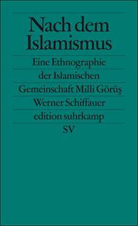 Nach dem Islamismus: Eine Ethnographie der islamischen Gemeinschaft Milli Görüş