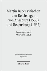 Martin Bucer zwischen den Reichstagen von Augsburg (1530) und Regensburg (1532)