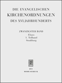 Die evangelischen Kirchenordnungen des XVI. Jahrhunderts. Bd. 20: Elsass I