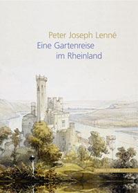 Peter Joseph Lenné - Eine Gartenreise im Rheinland