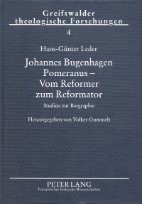 Johannes Bugenhagen Pomeranus - vom Reformer zum Reformator
