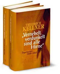 Friedrich Kellner: »Vernebelt, verdunkelt sind alle Hirne«