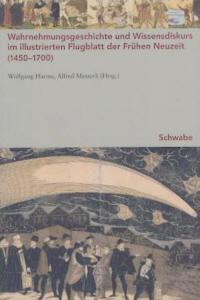 Wahrnehmungsgeschichte und Wissensdiskurs im illustrierten Flugblatt der Frühen Neuzeit (1450-1700)