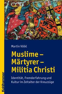 Muslime - Märtyrer - Militia Christi