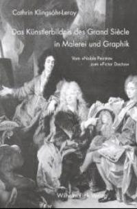 Das Künstlerbildnis des Grand Siècle in Malerei und Graphik