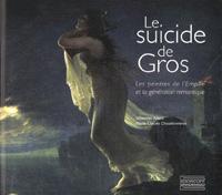 Le Suicide de Gros: Les peintres de l'Empire et la génération romantique