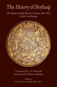 The History of Beyhaqi: The History of Sultan Mas'ud of Ghazna, 1030-1041