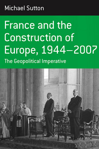 France and the Construction of Europe, 1944-2007