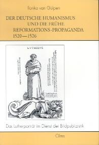 Der deutsche Humanismus und die frühe Reformationspropaganda 1520-1626