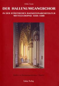 Der Hallenumgangschor in der mitteleuropäischen Backsteinarchitektur 1350-1500