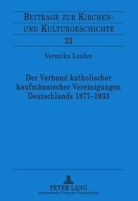 Der Verband katholischer kaufmännischer Vereinigungen 1877-1933