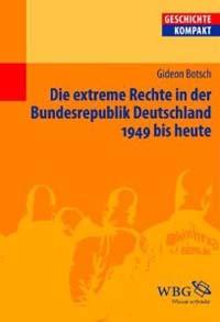 Die extreme Rechte in der Bundesrepublik Deutschland 1949 bis heute