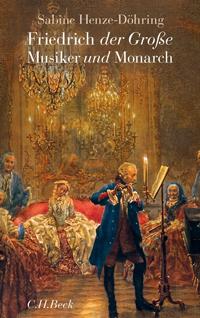 Friedrich der Große. Musiker und Monarch