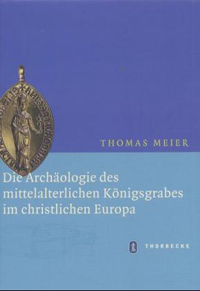 Die Archäologie des mittelalterlichen Königsgrabes im christlichen Mittelalter