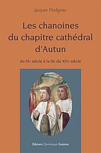 Les chanoines du chapitre cathédral d'Autun du XIe à la fin du XIVe siècle