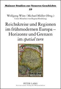 Reichskreise und Regionen im frühmodernen Europa - Horizonte und Grenzen im spatial turn