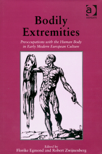 Bodily Extremities: Preoccupations with the Human Body in Early Modern European Culture